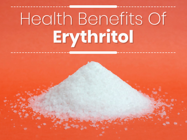 Erythritol: Health Benefits And Side Effects