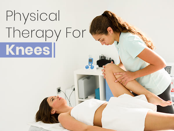 Physical Therapy For Knees: Ways To Deal With Your Knee Pain