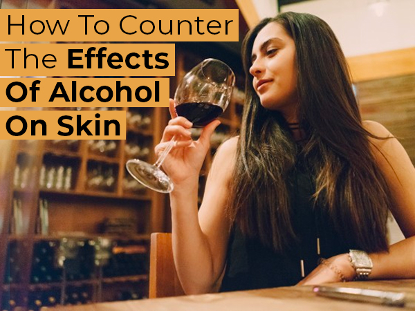 How Alcohol Affects Your Skin And What Can You Do Counter The Damage