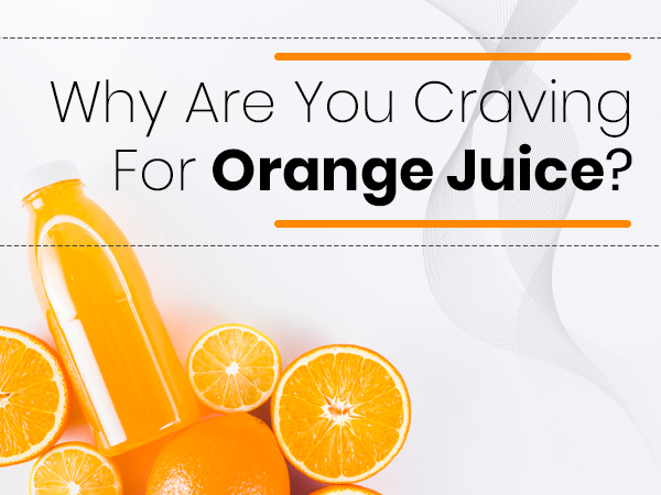 Why Is Your Body Craving Orange Juice?