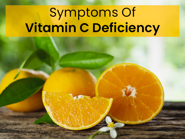 12 Early Symptoms Of Vitamin C Deficiency
