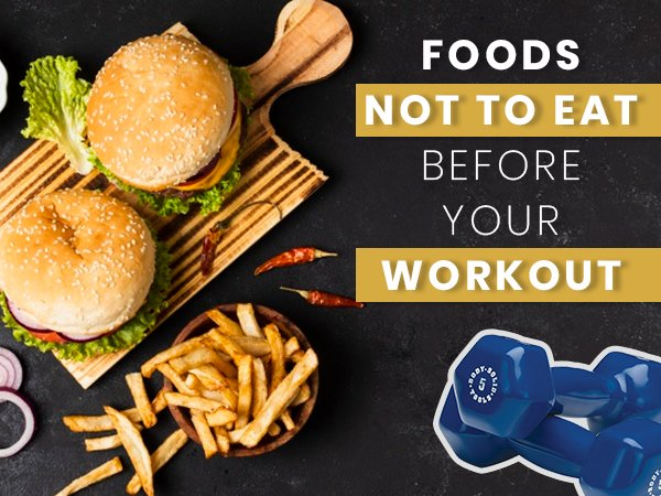 14 Foods You Must Never Eat Before A Workout
