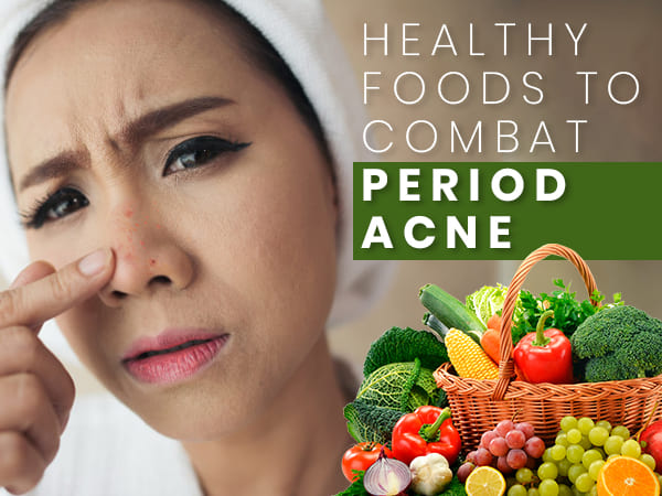 10 Healthy Foods To Combat Period Acne