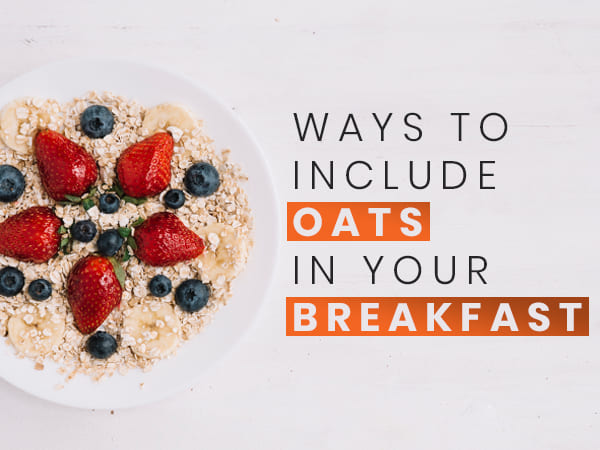 5 Ways To Include Oats In Your Breakfast