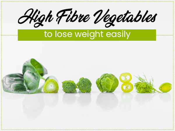High Fibre Vegetables To Lose Weight