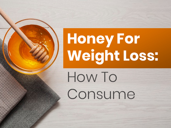 7 Different Ways To Eat Honey For Weight Loss