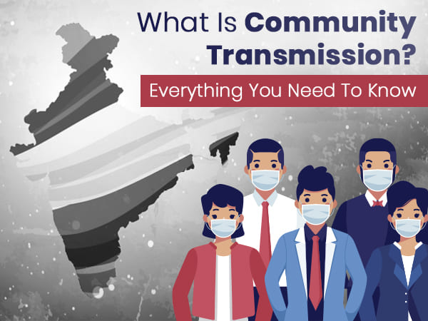 COVID-19: What Is Community Transmission? Has It Affected India Yet?