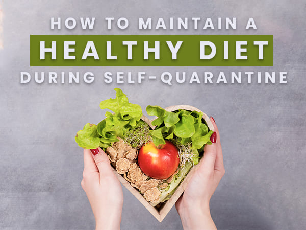 Coronavirus: How To Maintain A Healthy Diet During Self-Quarantine