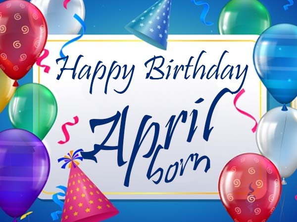 Birthday April Born: 12 Personality Traits That Makes Them Special