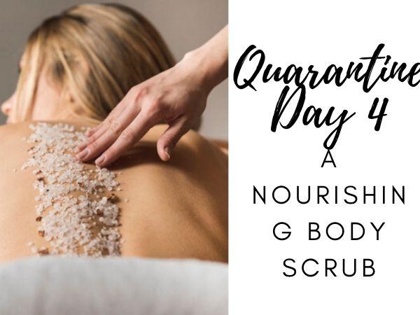 Quarantine Challenge- Day 4- A Nourishing Body Scrub