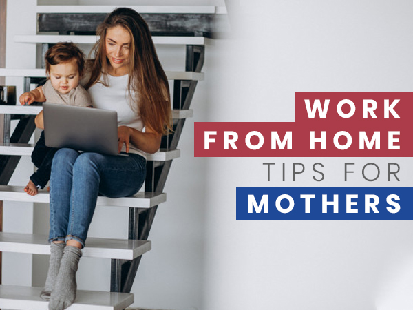Work From Home Tips For Mothers