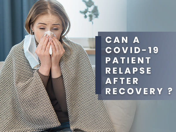 What Are The Possible Causes Of A COVID-19 Patient To Relapse After Recovery?