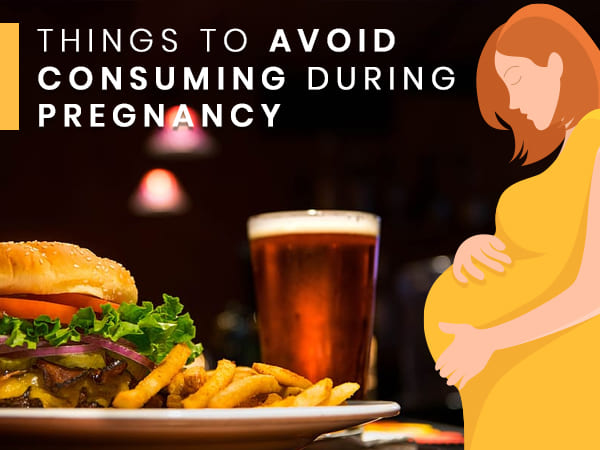 Things To Avoid Consuming When Pregnant