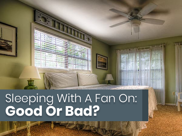 Do You Sleep With A Fan On? Read To Know What The Pros And Cons Are