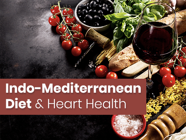 Indo-Mediterranean Diet And Heart Health: What Is The Link?