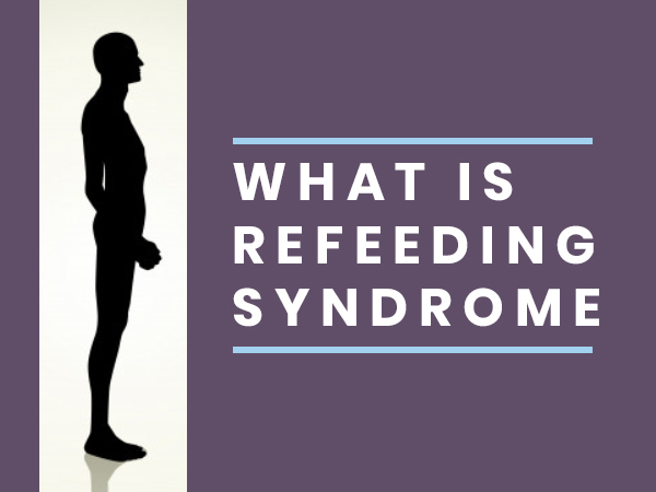What Is Refeeding Syndrome? Its Symptoms, Risk Factors And Treatment