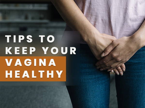 10 Tips To Keep Your Vagina Healthy