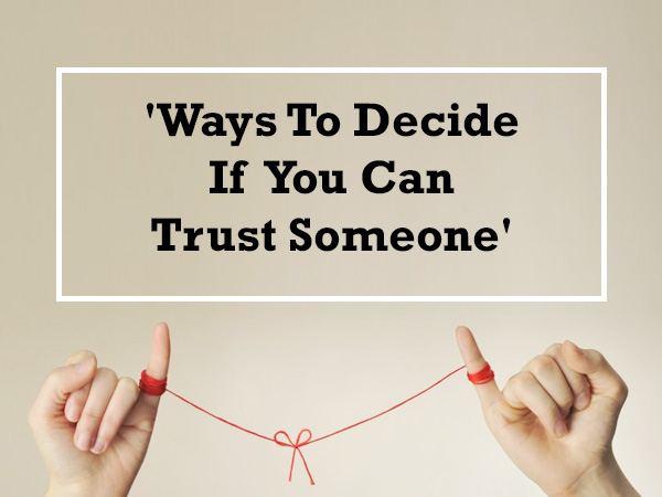 7 Sure Ways To Decide Who You Can Trust
