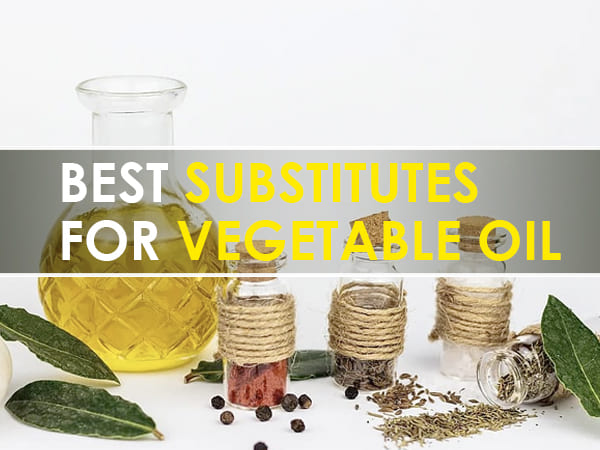 7 Best And Healthy Substitutes For Vegetable Oil
