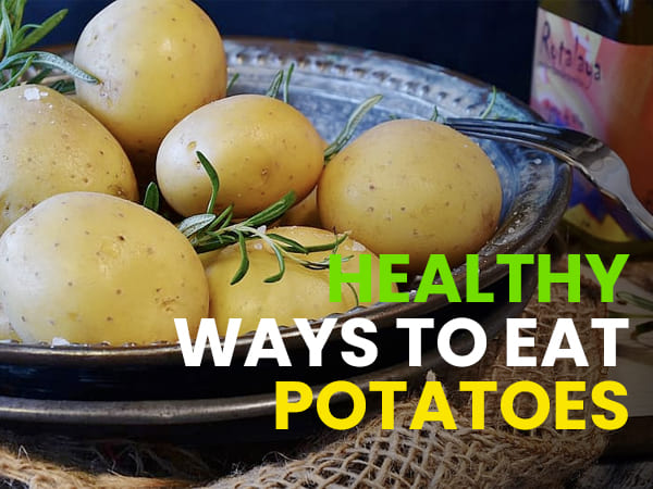 6 Healthy Ways To Eat Potatoes