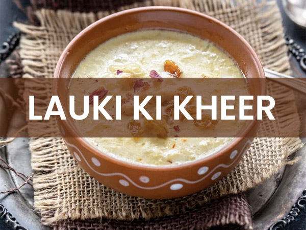 Lauki Ki Kheer Recipe: Prepare A Nice Dessert For Your Loved Ones