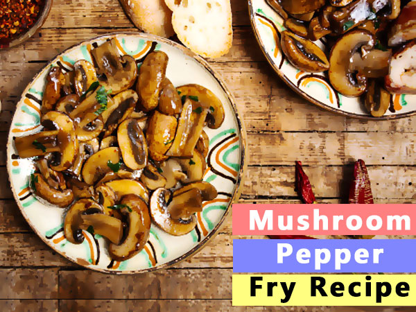 Mushroom Pepper Fry Recipe: How To Prepare It At Your Home