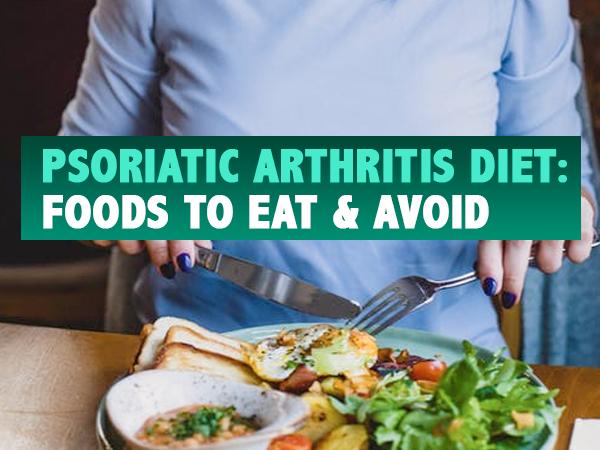 Psoriatic Arthritis Diet: Foods To Eat And Avoid