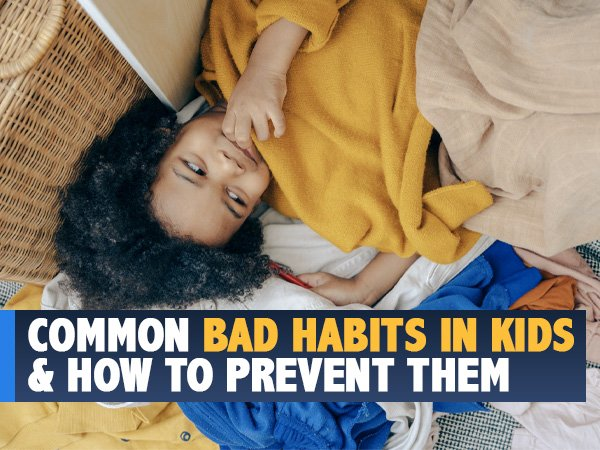 10 Common Bad Habits In Kids And Tips To Prevent Them