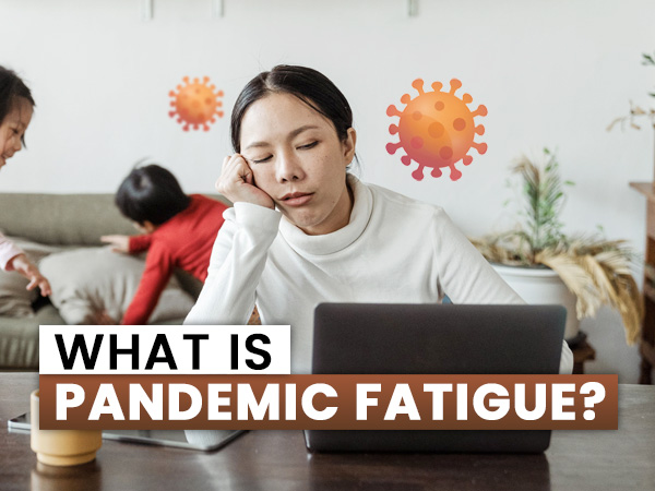 What Is Pandemic Fatigue? Know More About How To Deal With This Mental Issue