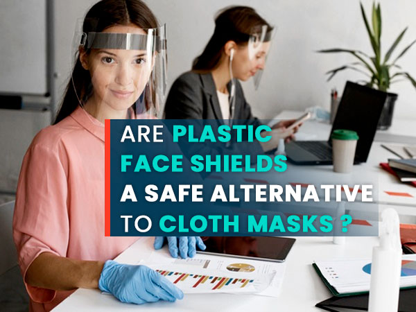 Are Plastic Face Shields A Safe Alternative To Cloth Masks?