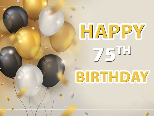 Quotes, Wishes And Messages To Share On One's 75th Birthday