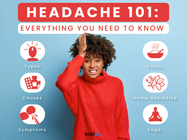 Headache 101: Everything You Need To Know From Causes, Symptoms To Home Remedies, Foods, Yoga Poses And More