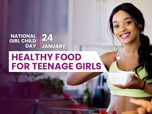 National Girl Child Day (24 January): Healthy Food For Teenage Girls