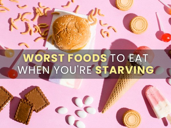 Foods NOT TO Eat When You Are Hungry