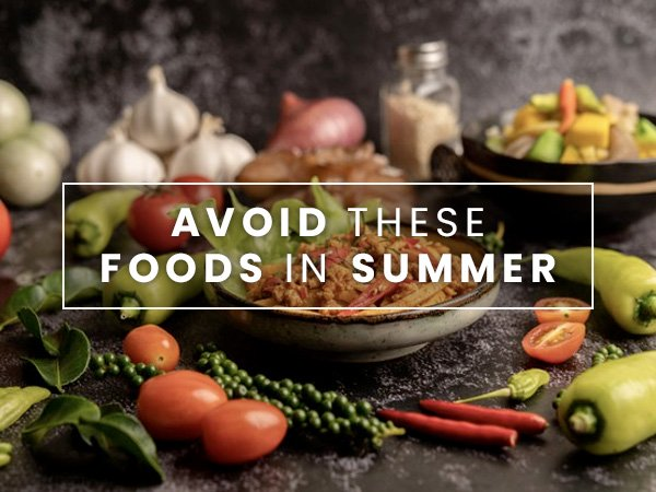 Foods You Should Totally Avoid During The Summer Season