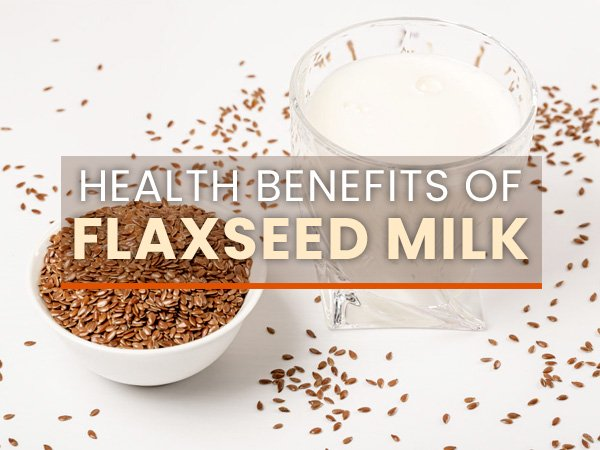 Health‌ ‌Benefits‌ ‌Of‌ ‌Flaxseed‌ ‌Milk