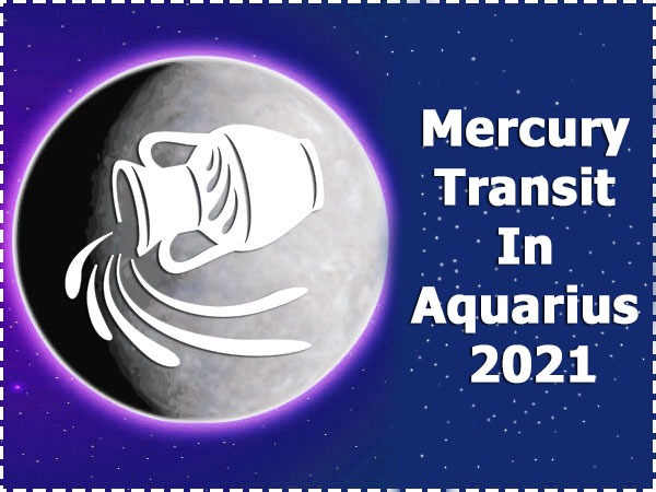 Mercury Transit In Aquarius 2021: How It Will Affect Different Zodiac Sign