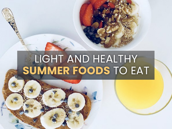 Light And Healthy Summer Foods To Eat