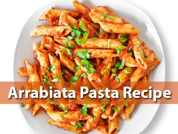 Arrabiata Pasta Recipe: Here's How To Prepare It At Home