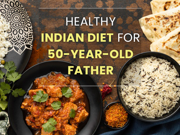 Father's Day 2021: Healthy Indian Diet For Your Father