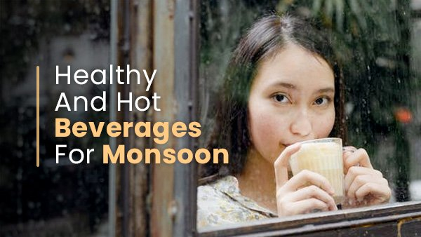 12 Healthy And Hot Beverages For Monsoon