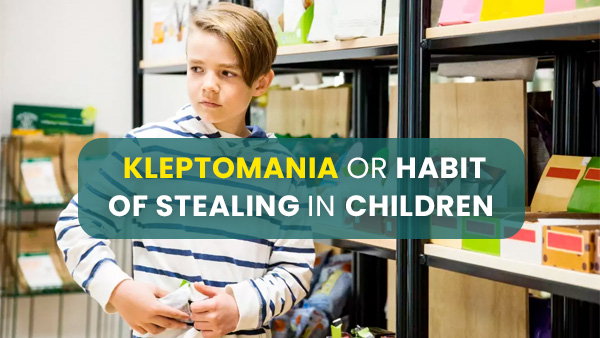 Kleptomania Or Habit Of Stealing In Children: Causes, Symptoms And Treatments
