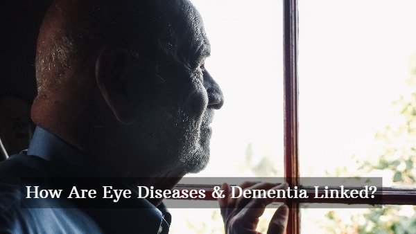 How Are Common Eye Diseases Related To Increased Risk Of Dementia?