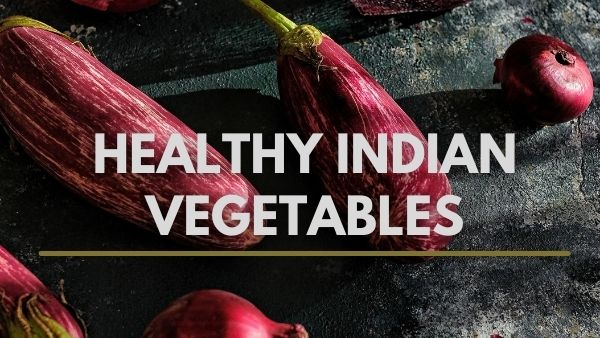 Indian Vegetables That Are A Must Add To Your Diet; Recipes And Possible Side Effects