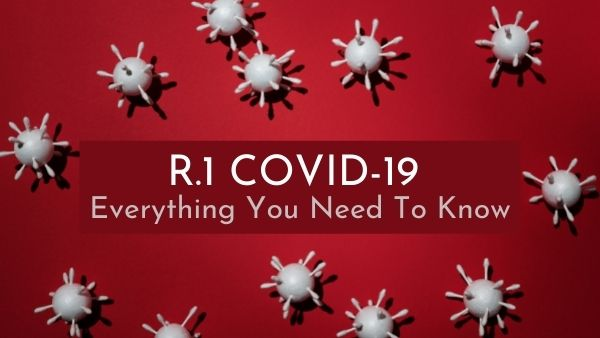 R.1 COVID-19 Variant: Everything You Need To Know