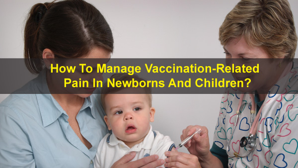 How To Manage Vaccination-Related Pain In Newborns And Children?