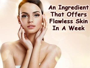 An Ingredient That Offers Flawless Skin In A Week