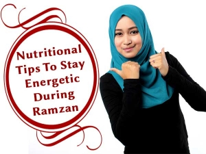 Stay Energetic During Ramzan By Following These Nutritional Tips