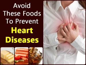 Avoid These Foods To Prevent Heart Diseases