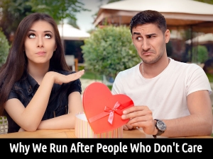 Why We Run After People Who Dont Care